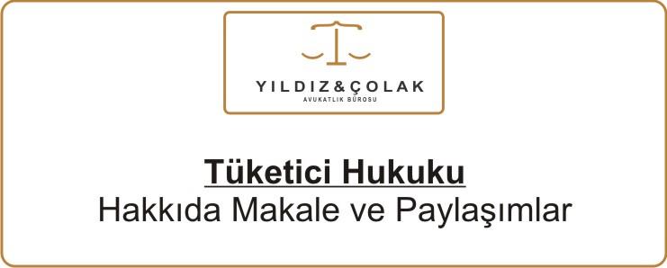 Tüketici Hukuku - Ankara Avukat Kübra YILDIZ ÇOLAK